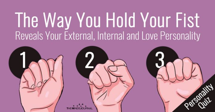 The Way You Hold Your Fist Reveals Your External, Internal and Love Personality