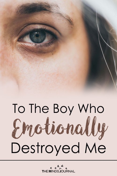 To The Boy Who Emotionally Destroyed Me