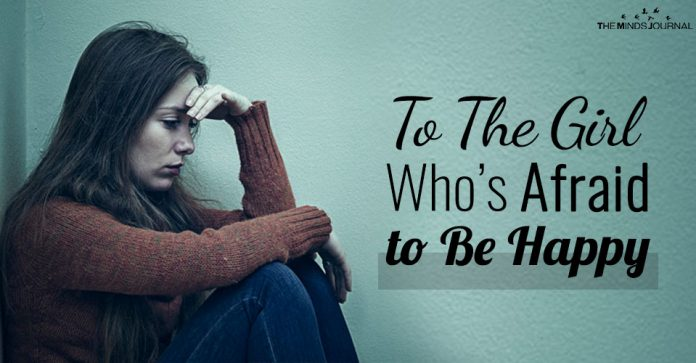 To The Girl Who's Afraid to Be Happy