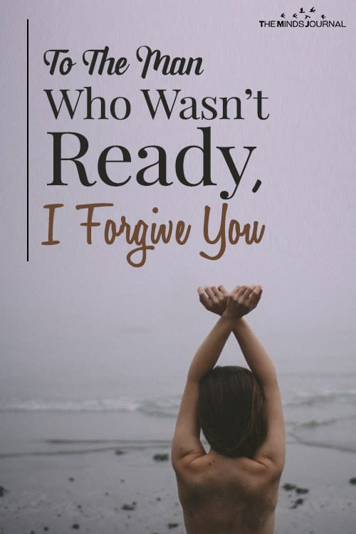 To The Man Who Wasn't Ready, I Forgive You