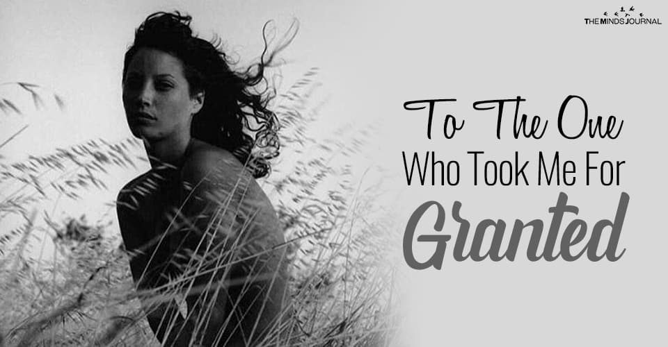 To The One Who Took Me For Granted