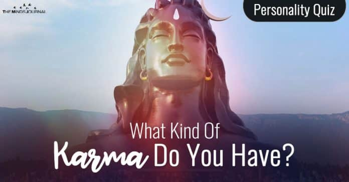 What Kind Of Karma Do You Have? - Find Out With This Interesting Quiz