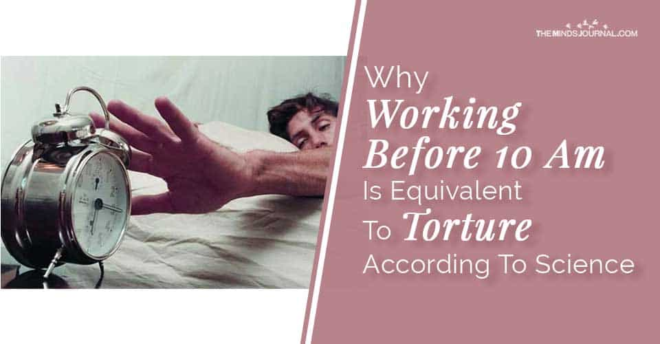 Why Working Before 10 Am Is Equivalent To Torture According To Science