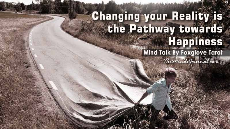Changing your Reality is the Pathway towards Happiness – Mind Talk