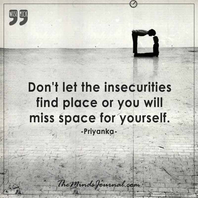 Don't let the insecurities find place