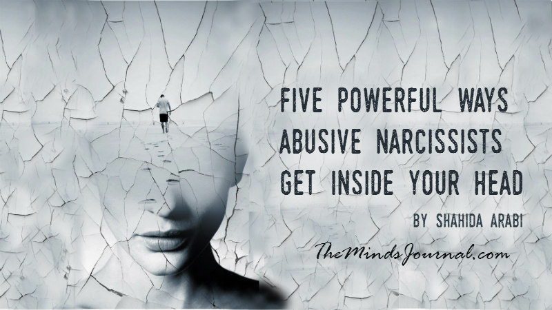 Five Powerful Ways Abusive Narcissists Get Inside Your Head