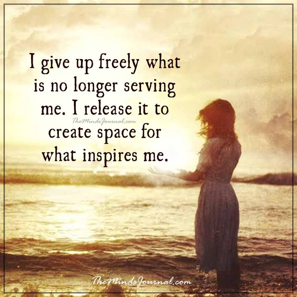 I give up freely what is no longer serving me.