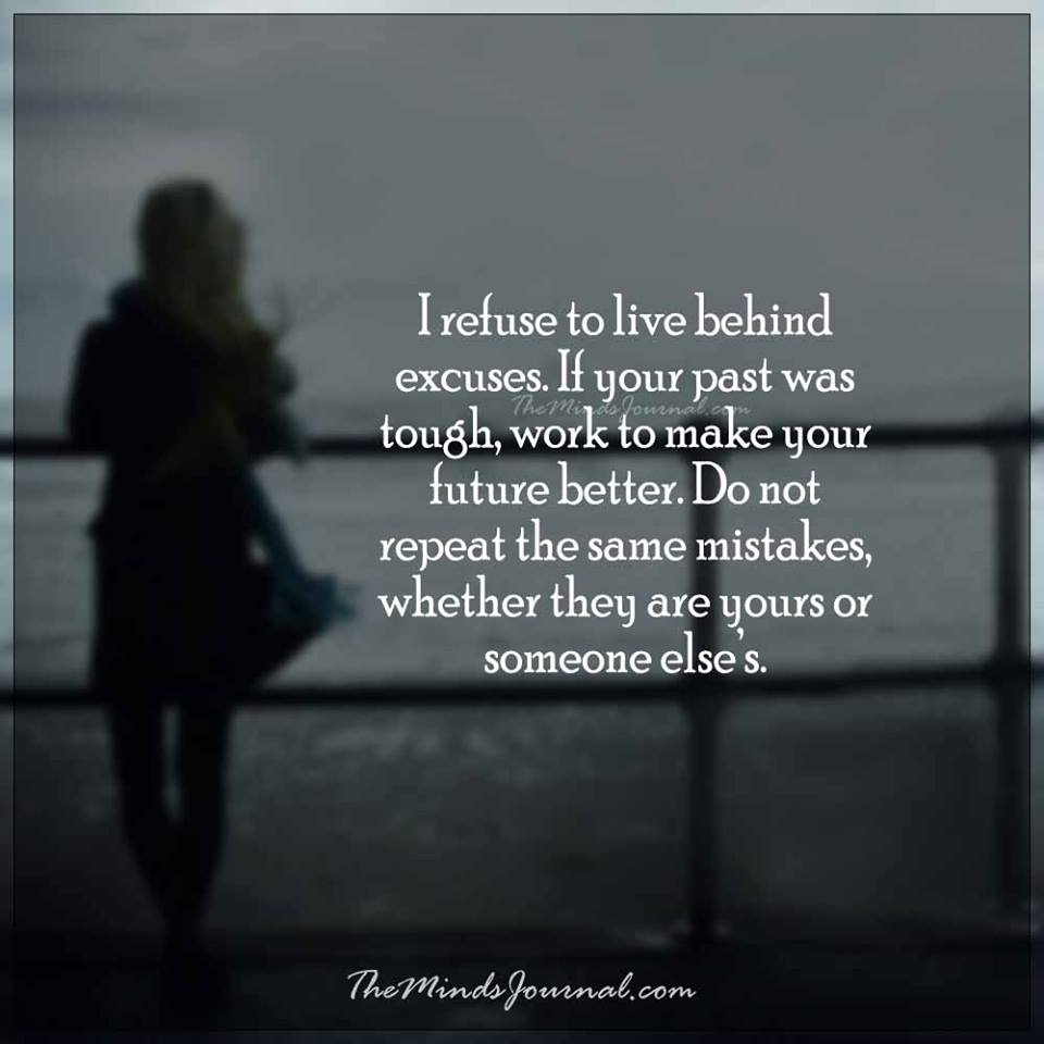 I refuse to live behind excuses