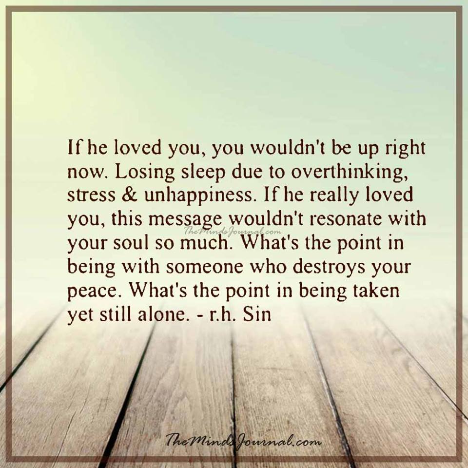 If he loved you, you wouldn't be up right now