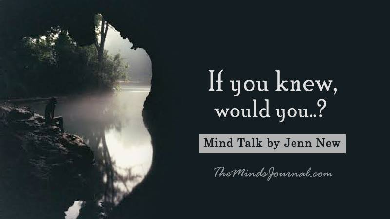 If you knew, would you..? – Mind Talk