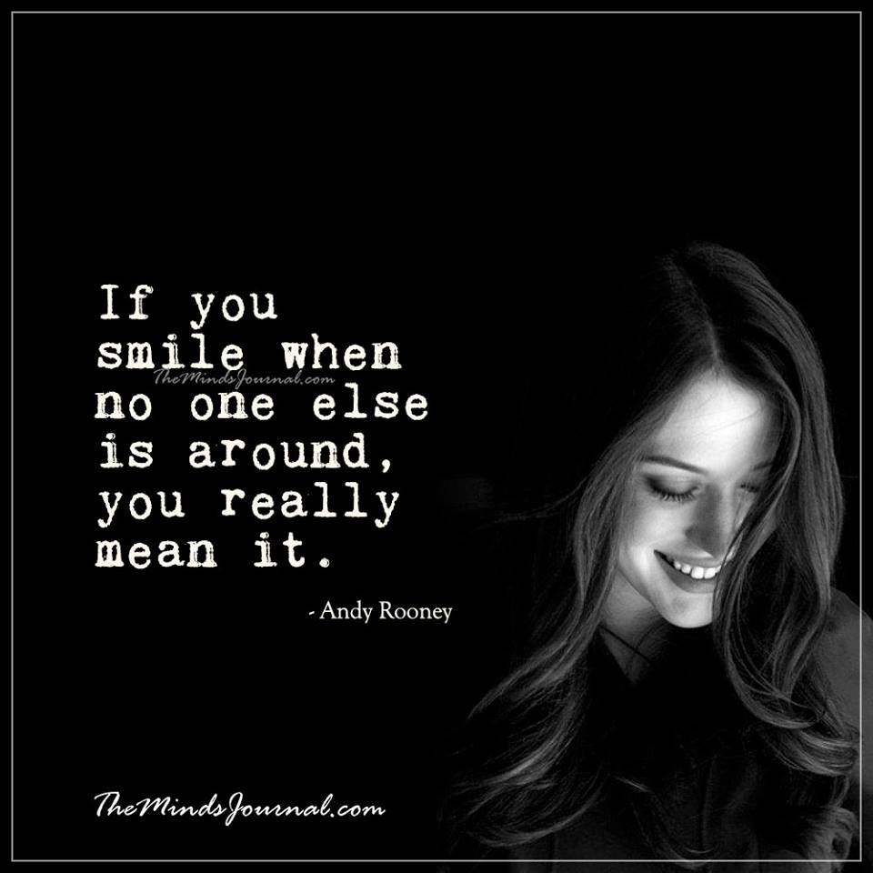 If you smile when no one else is around