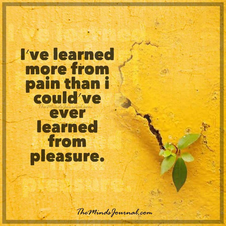 I've learned more from pain