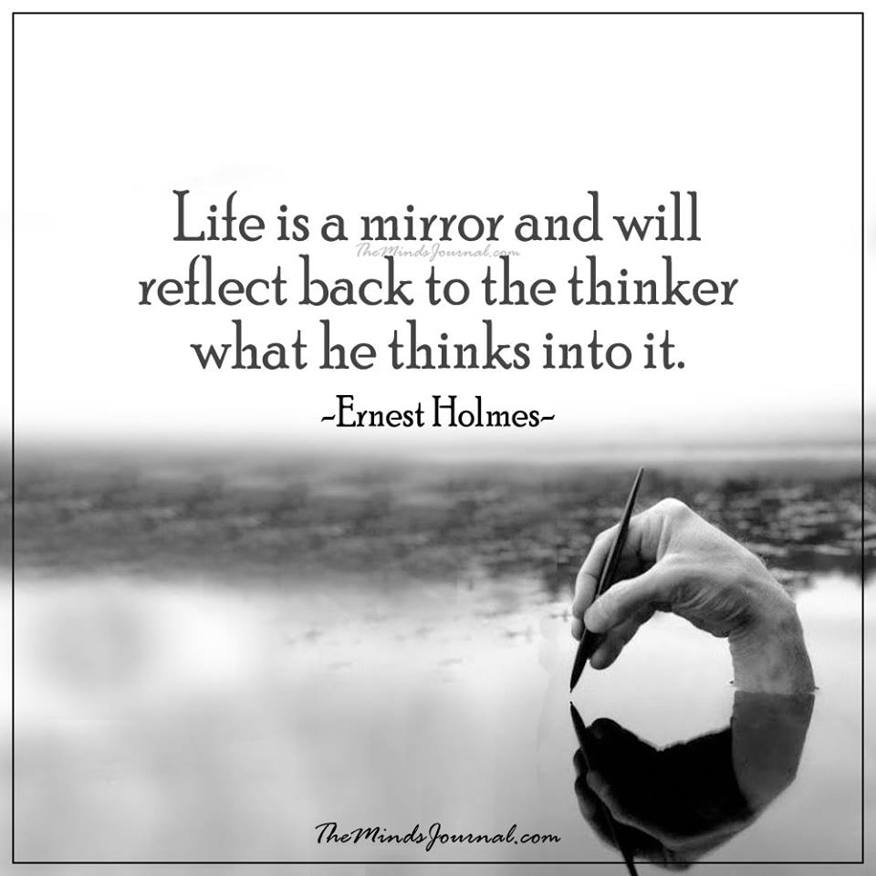 Life is like a mirror