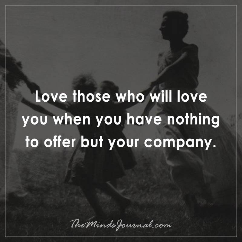 Love those who will love you