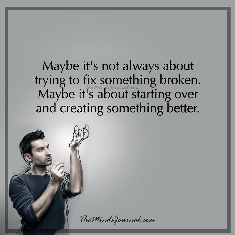 May be it's not about trying to fix something