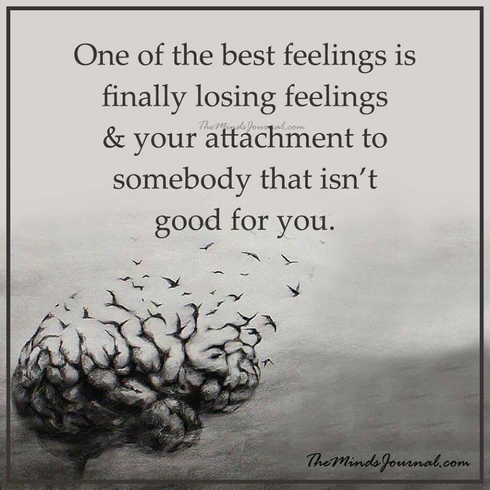 One of the best feelings is finally losing feelings