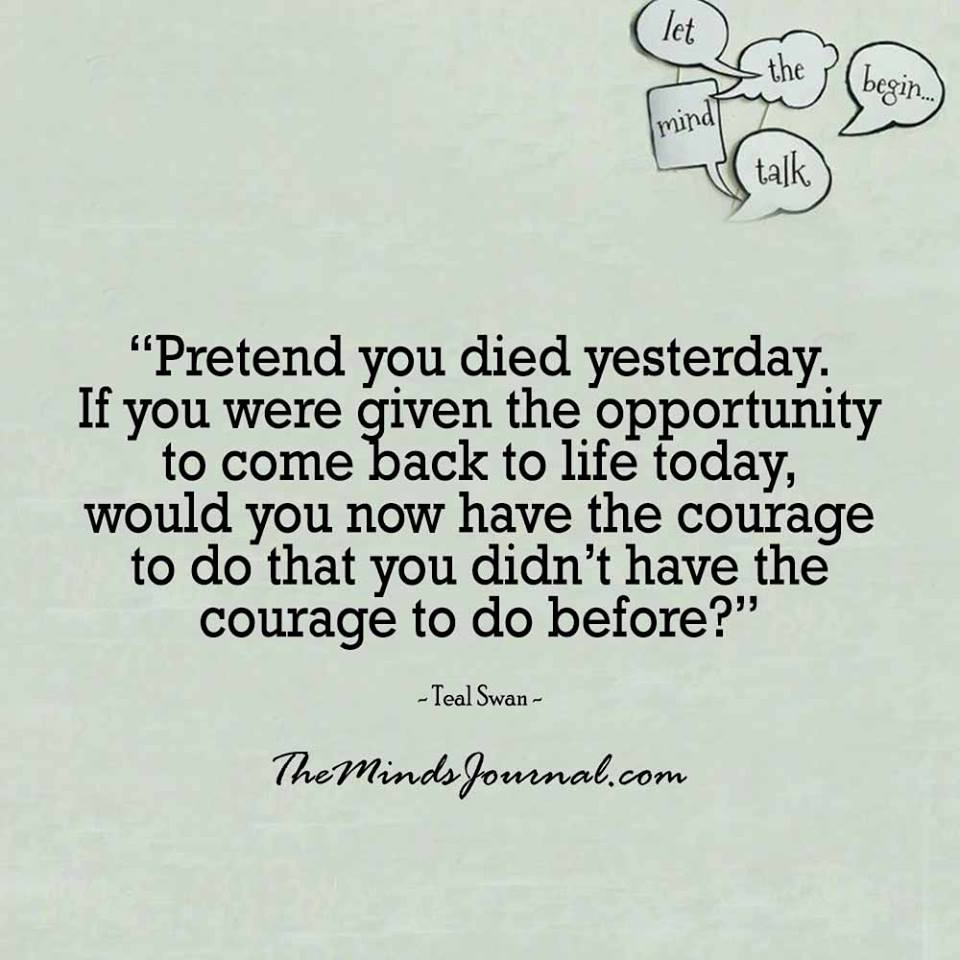 Pretend you died yesterday