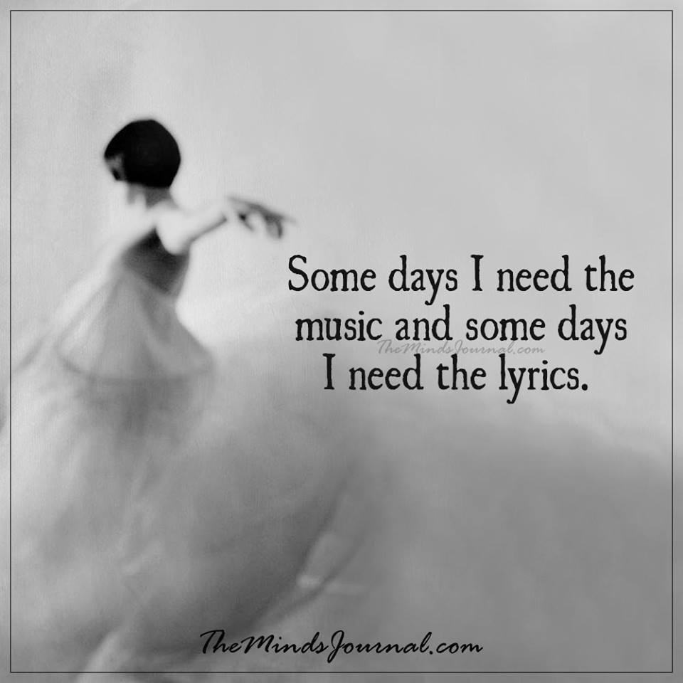 Sometimes I need the music