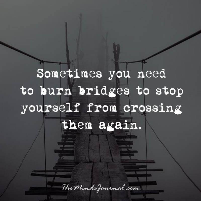 Sometimes you need to burn bridges