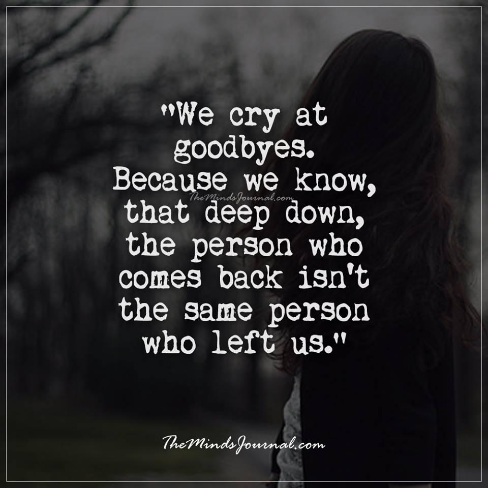 We cry at goodbyes
