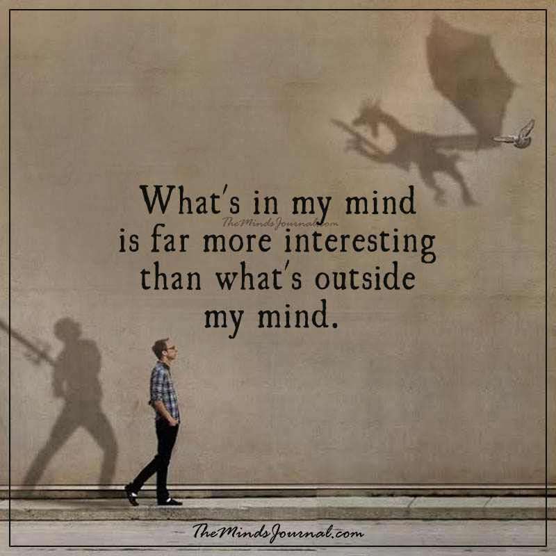What's in my mind is far more interesting