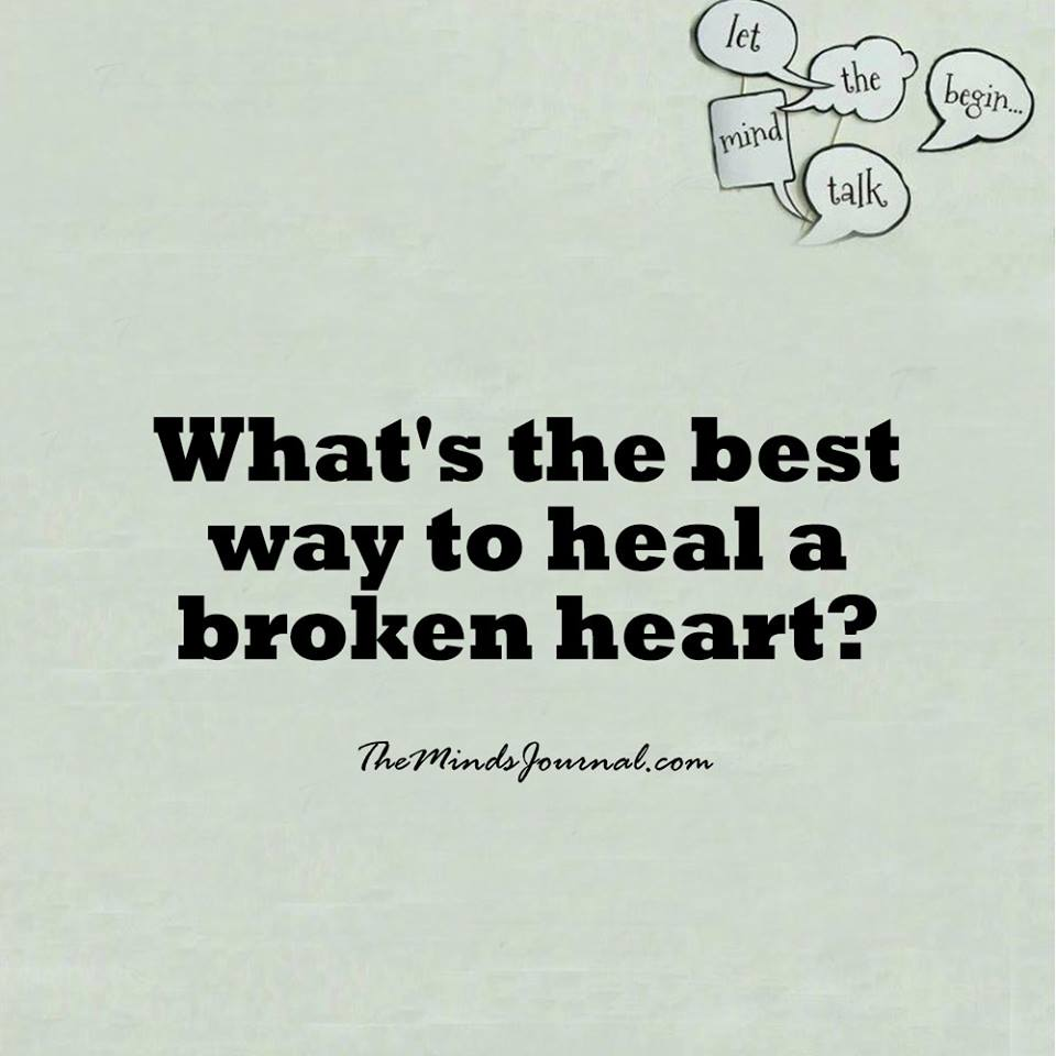 What's the best way to heal a broken heart ?