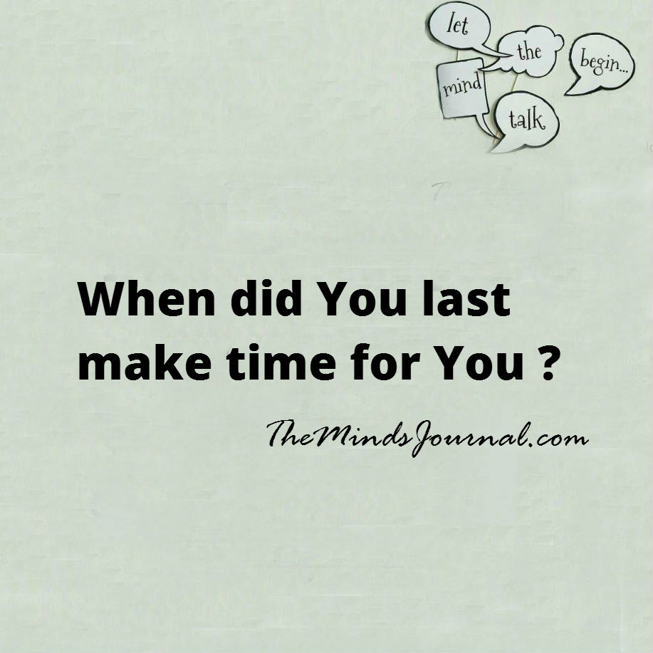 When did you last make time for you ?