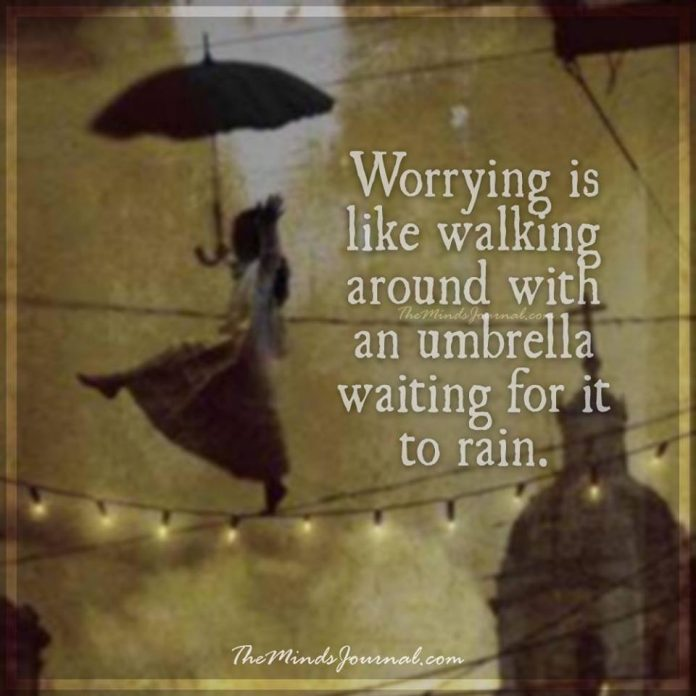 Worrying is like walking around with an umbrella