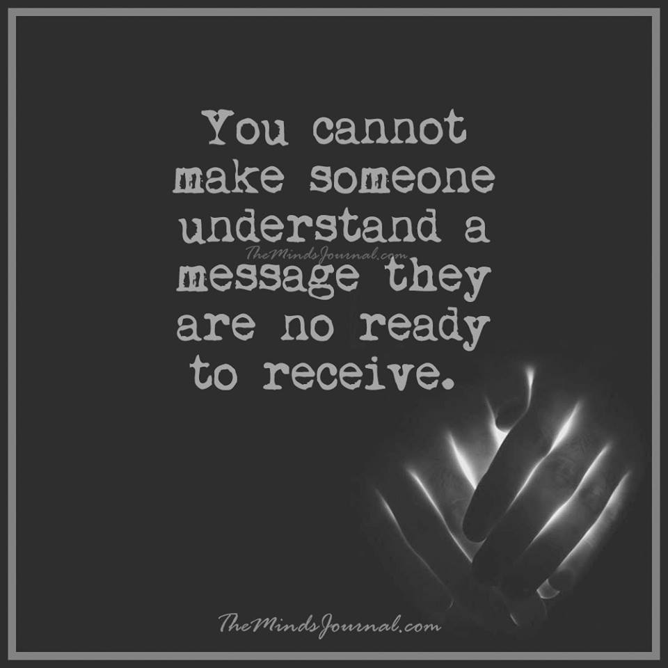 You cannot make someone understand