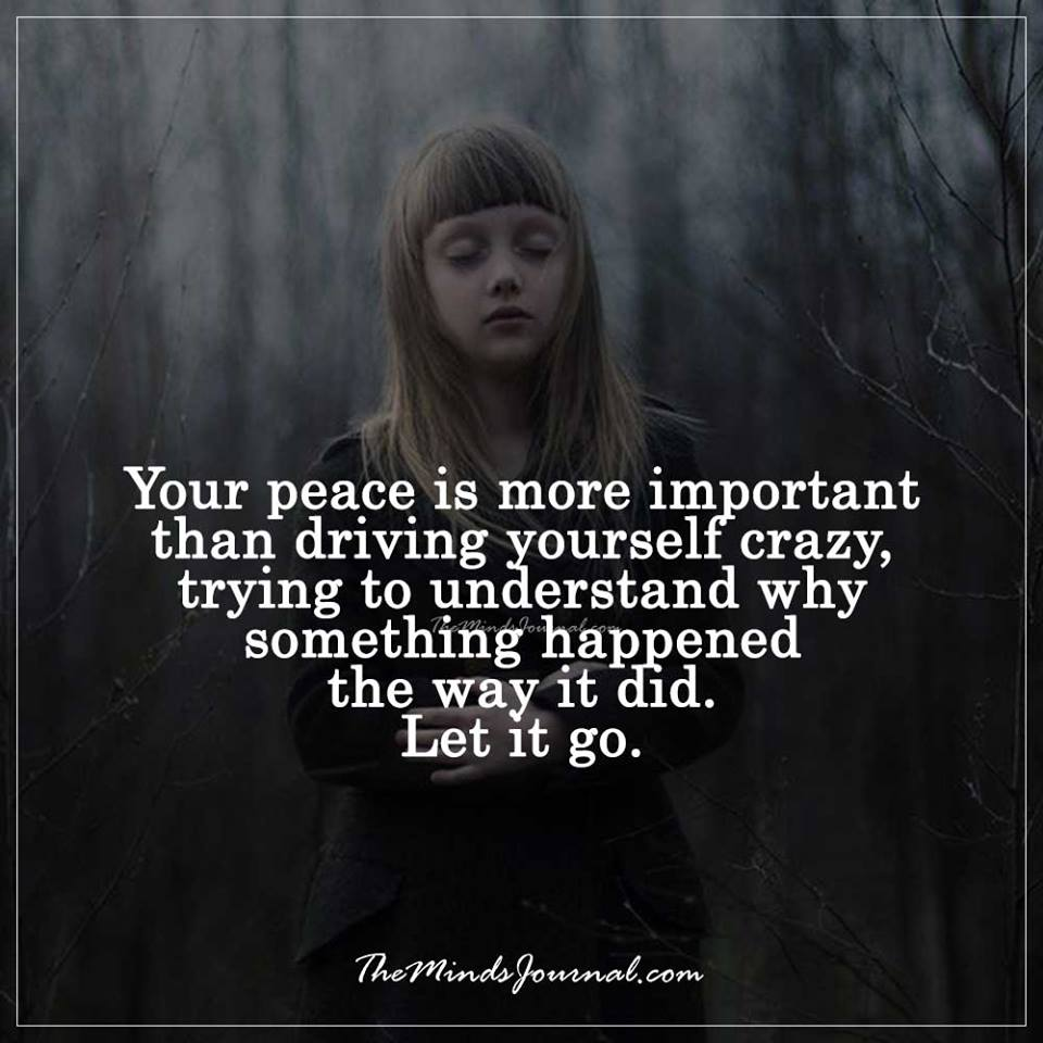 Your peace is more important than driving yourself crazy