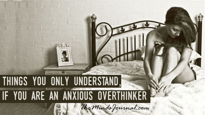 18 Things You Only Understand, If You Are an Anxious OverThinker
