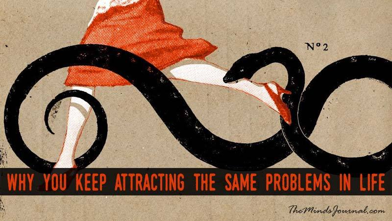 3 REASONS WHY YOU KEEP ATTRACTING THE SAME PROBLEMS IN LIFE