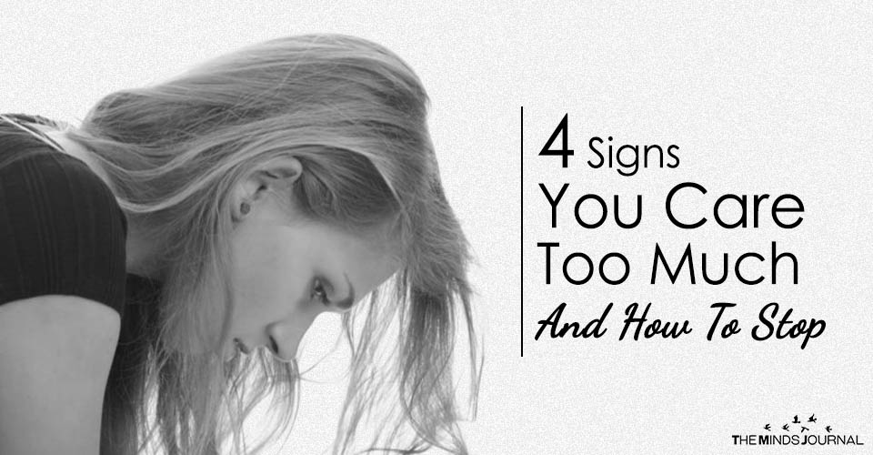 4 Signs You Care Too Much And How To Stop