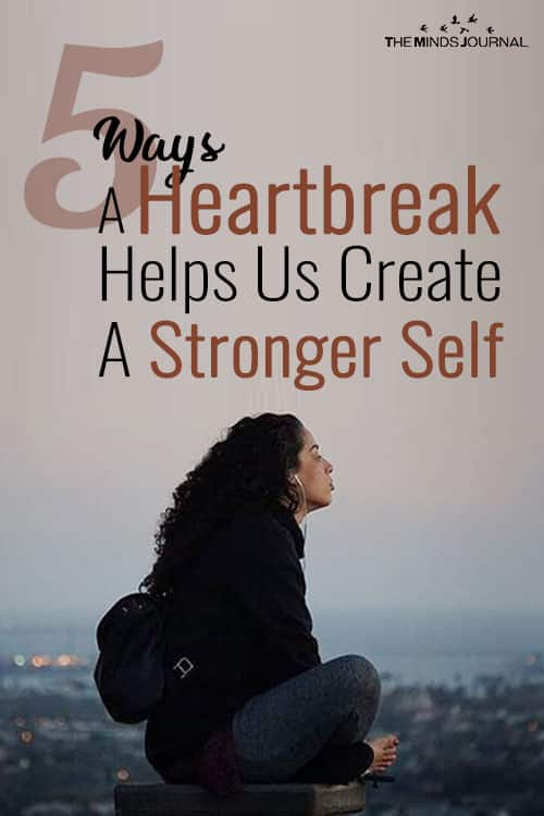 5 Ways A Heartbreak Helps Us Create A Stronger Self