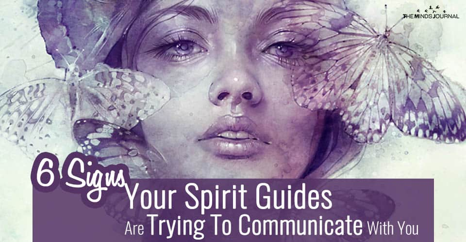 6 Signs Your Spirit Guides Are Trying To Communicate With You