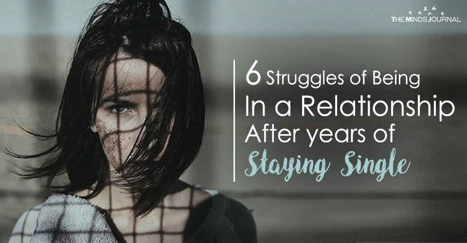 6 Struggles of Being In a Relationship After years of Staying Single