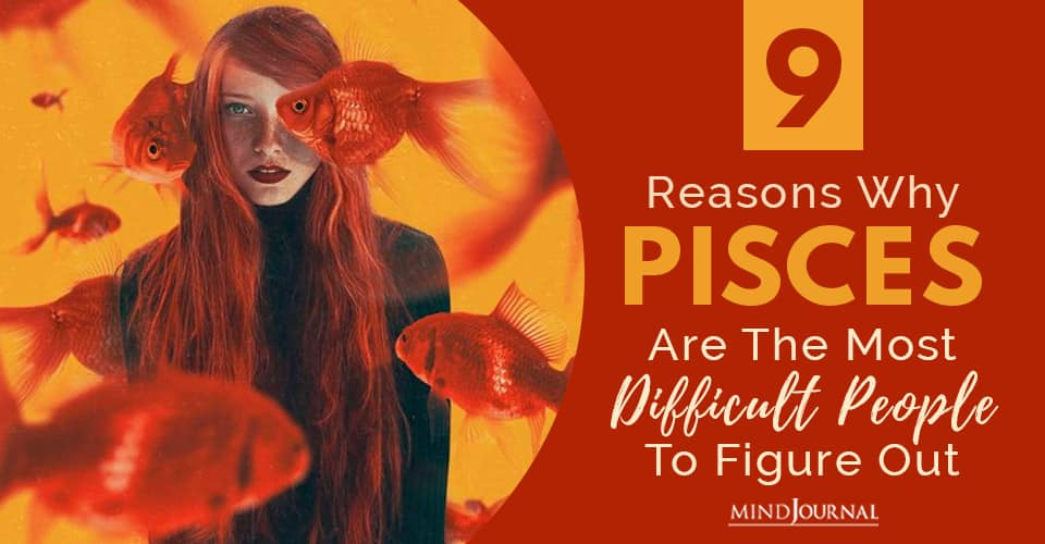 Reasons Why Pisces Are The Most Difficult People To Figure Out