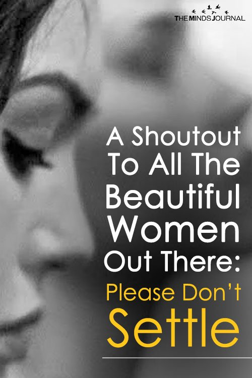 A Shoutout To All The Beautiful Women Out There Please Don't Settle