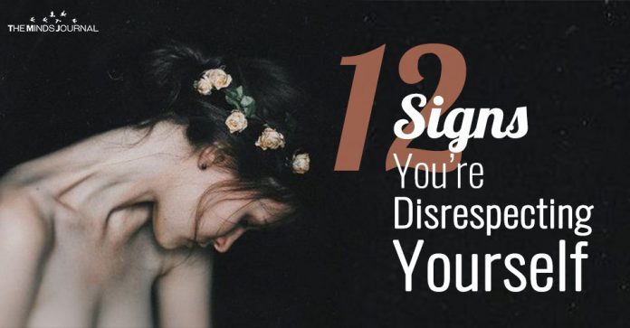 Disrespecting Yourself? -12 Signs To Know (and How to Stop)