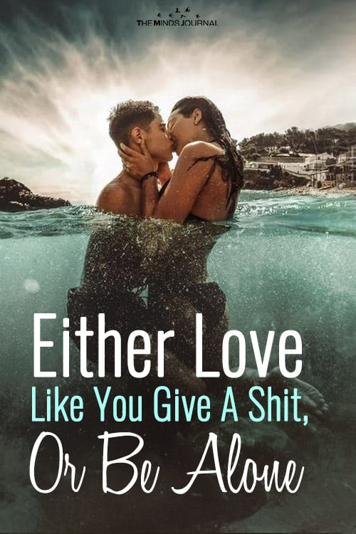 Either Love Like You Give A Shit, Or Be Alone
