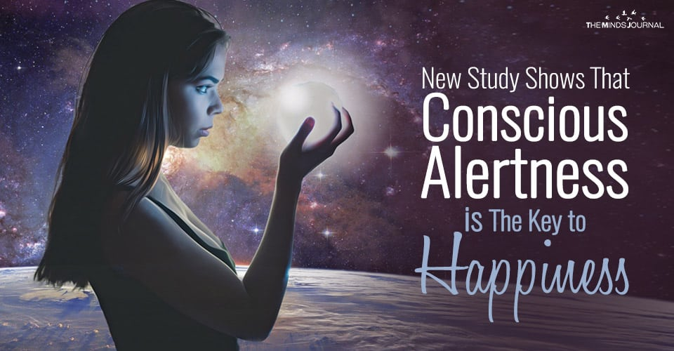 New Study Shows That Conscious Alertness is The Key to Happiness