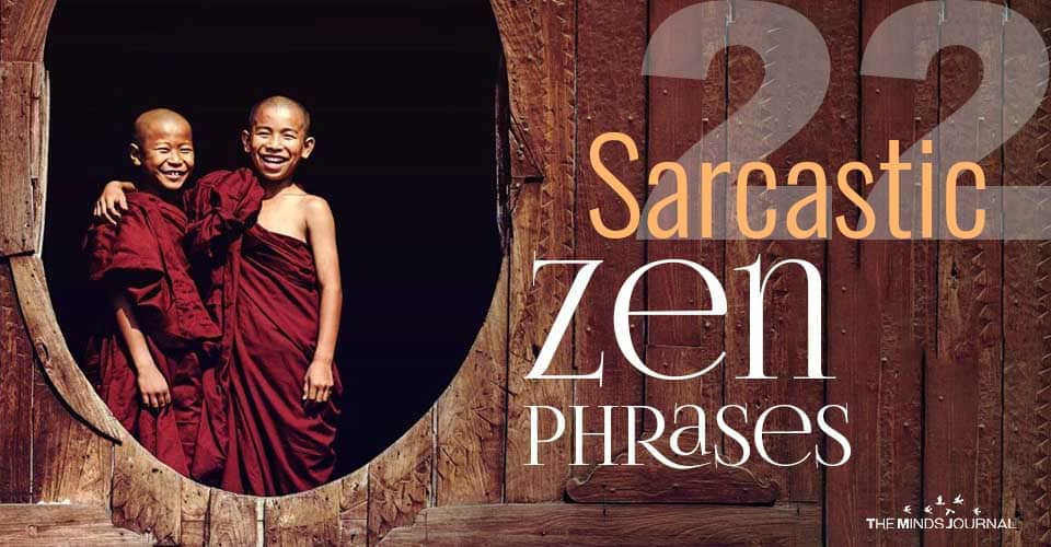 Sarcastic Zen Phrases You Need In Life