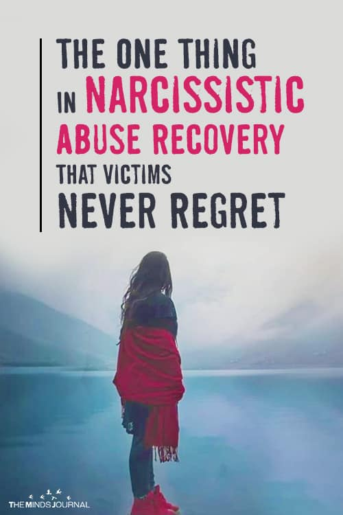 The One Thing In Narcissistic Abuse Recovery That Victims Never Regret