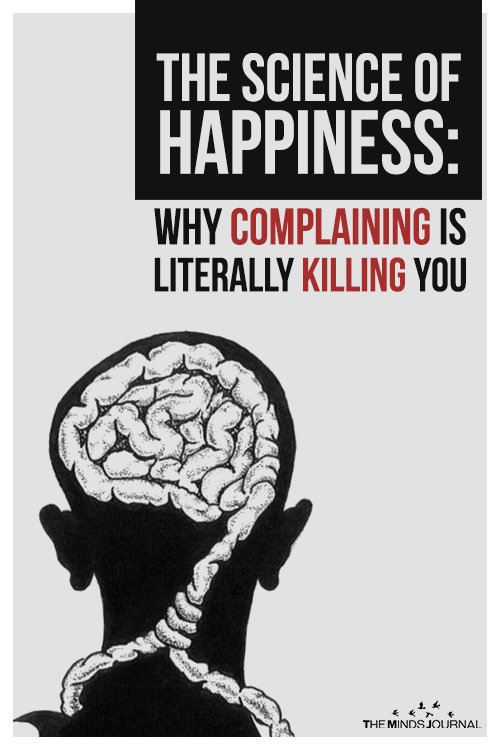 The Science of Happiness Why complaining is literally killing you