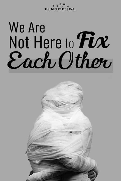 We Are Not Here to Fix Each Other and Why You Shouldn't Try
