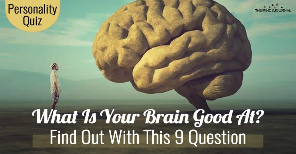 What Is Your Brain Good At? Find Out With This 9 Question Personality Test
