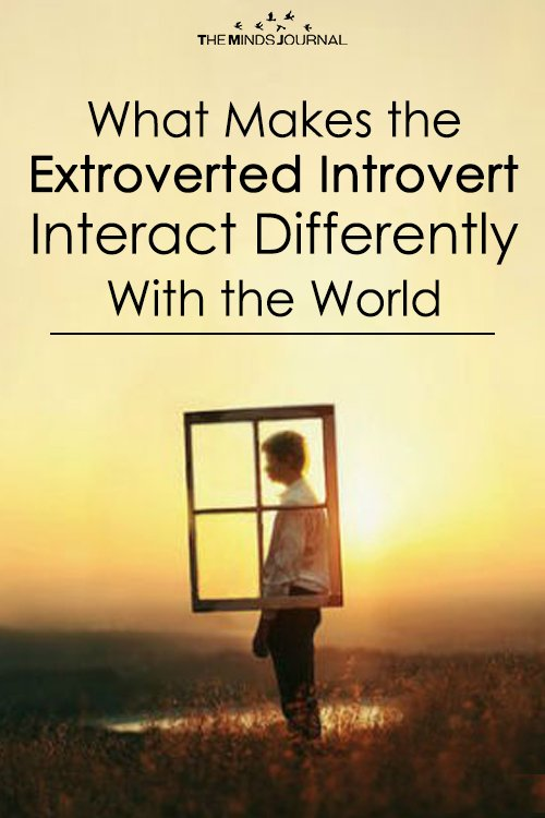 What Makes the Extroverted Introvert Interact Differently With the World