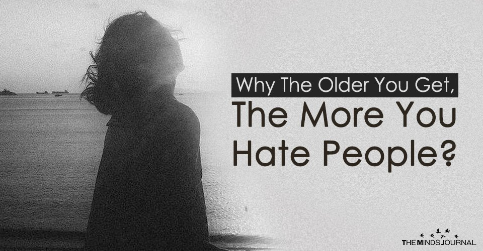 Why The Older You Get, The More You Hate People2