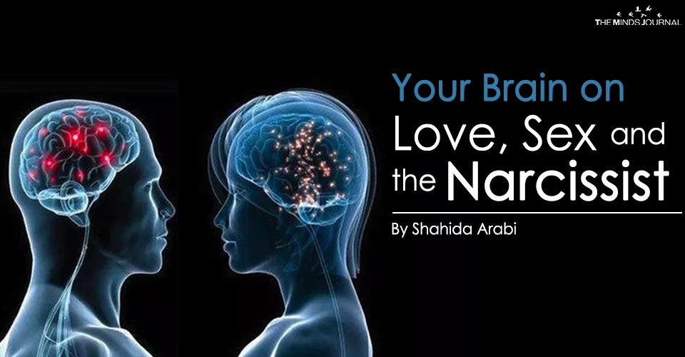 """Your Brain on Love, Sex and the Narcissist"" – by Shahida Arabi"