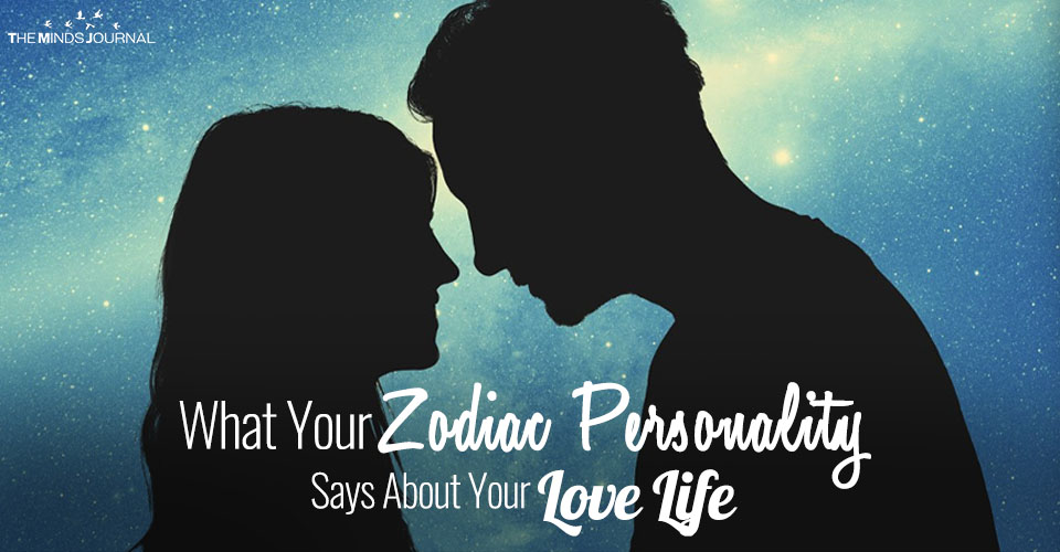 What Your Zodiac Personality Type Says About Your Love Life